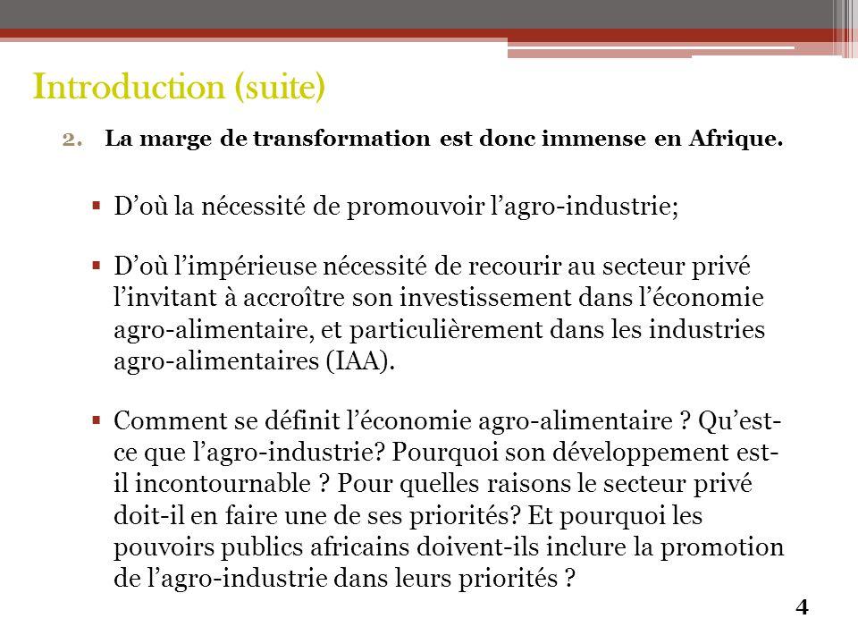 Introduction (suite) D'où la nécessité de promouvoir l'agro-industrie;