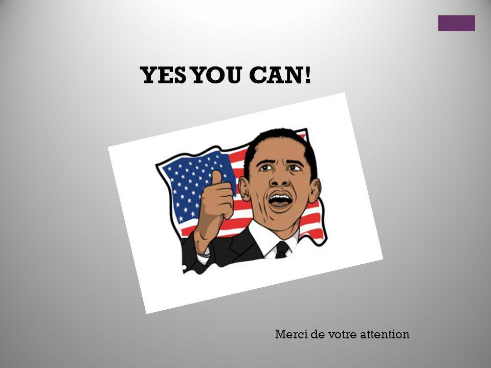 YES YOU CAN! Merci de votre attention