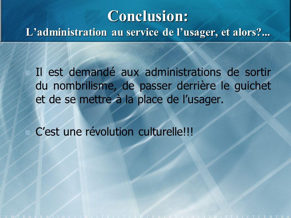 Conclusion: L'administration au service de l'usager, et alors ...