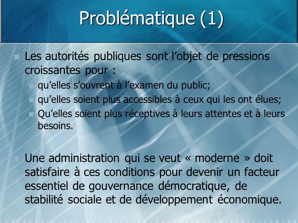 Problématique (1) Les autorités publiques sont l'objet de pressions croissantes pour : qu'elles s'ouvrent à l'examen du public;