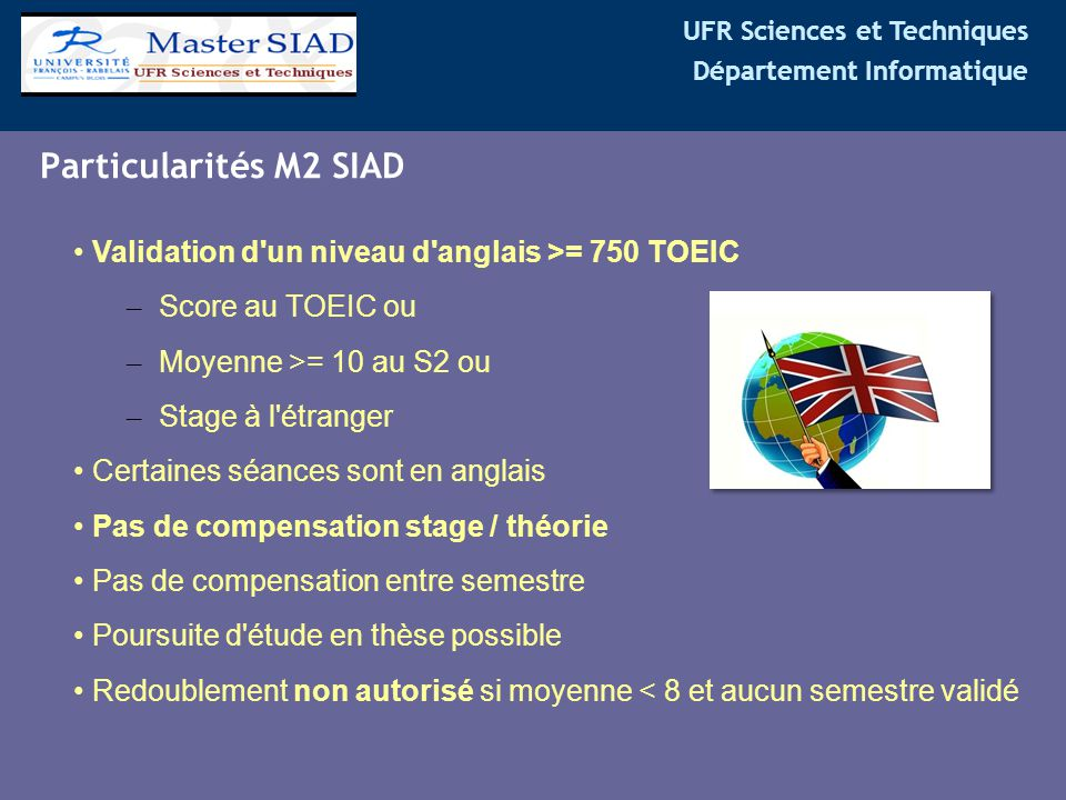 Particularités M2 SIAD Validation d un niveau d anglais >= 750 TOEIC. Score au TOEIC ou. Moyenne >= 10 au S2 ou.