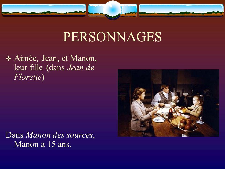 PERSONNAGES Aimée, Jean, et Manon, leur fille (dans Jean de Florette)