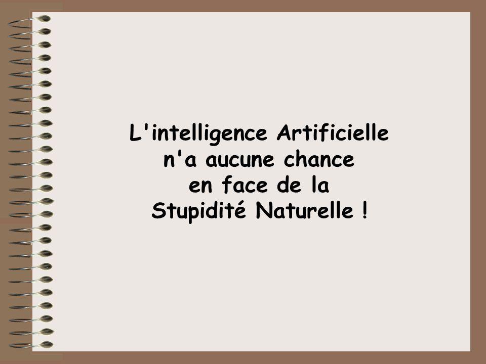 L intelligence Artificielle en face de la Stupidité Naturelle !