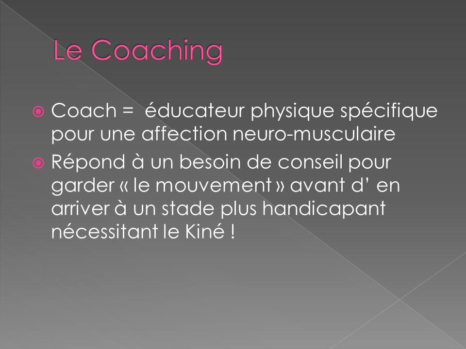 Le Coaching Coach = éducateur physique spécifique pour une affection neuro-musculaire.