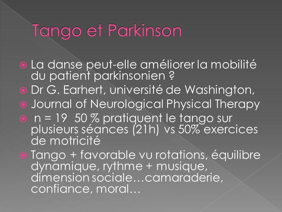 Tango et Parkinson La danse peut-elle améliorer la mobilité du patient parkinsonien Dr G. Earhert, université de Washington,