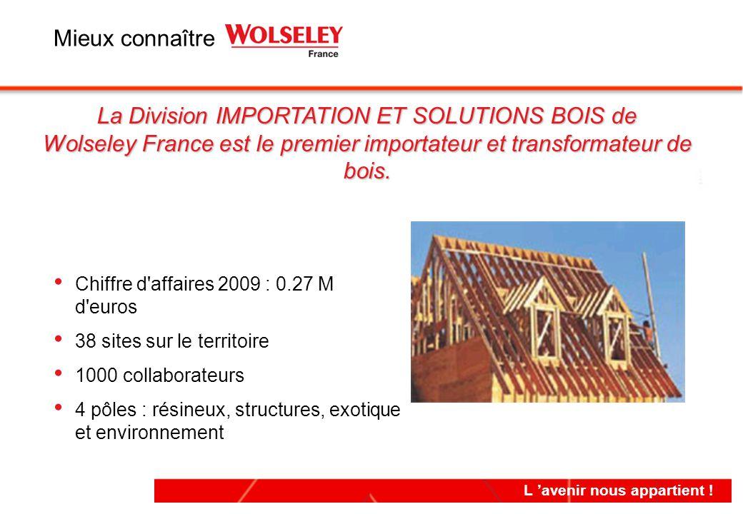 Mieux connaître La Division IMPORTATION ET SOLUTIONS BOIS de Wolseley France est le premier importateur et transformateur de bois.