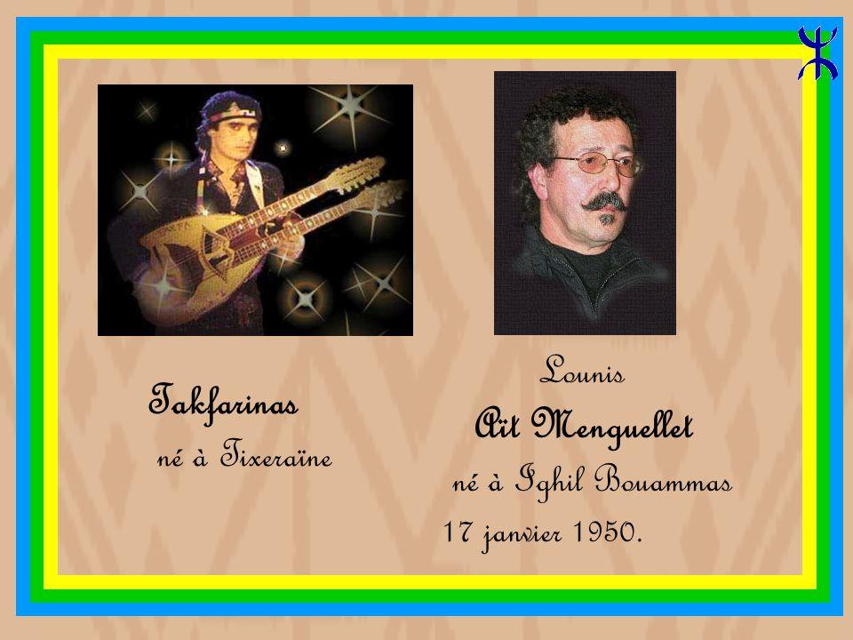 Takfarinas Lounis Aït Menguellet né à Tixeraïne né à Ighil Bouammas
