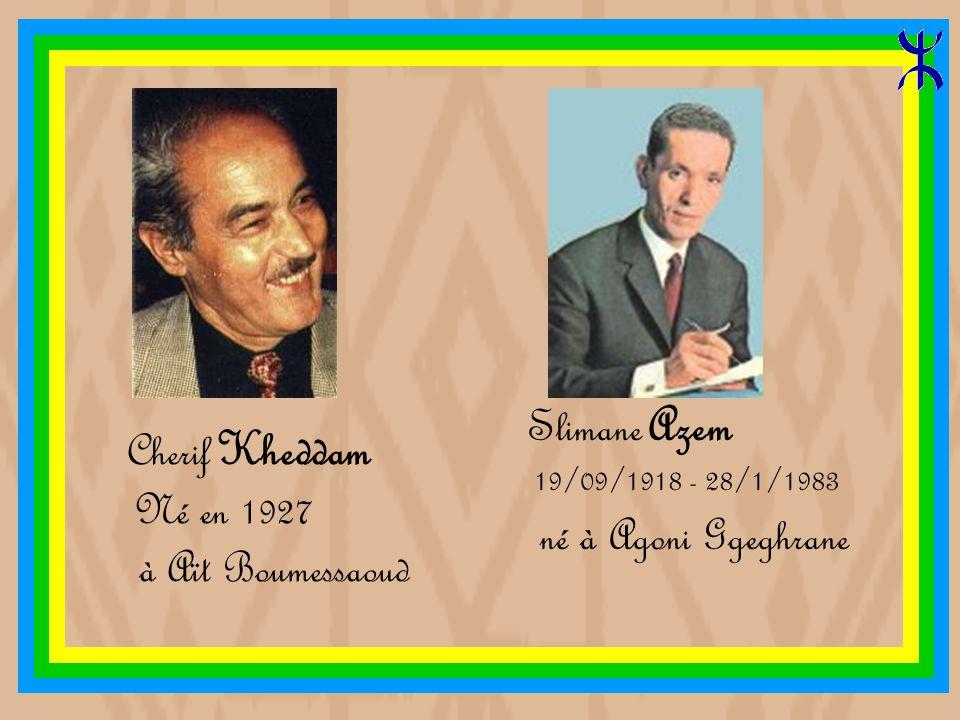 Slimane Azem Cherif Kheddam né à Agoni Ggeghrane à Aït Boumessaoud