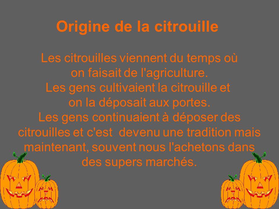 Origine de la citrouille Les citrouilles viennent du temps où on faisait de l agriculture.