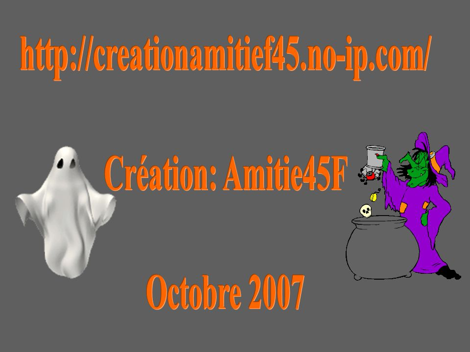 http://creationamitief45.no-ip.com/ Création: Amitie45F Octobre 2007