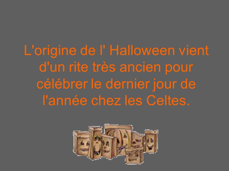 L origine de l Halloween vient d un rite très ancien pour célébrer le dernier jour de l année chez les Celtes.