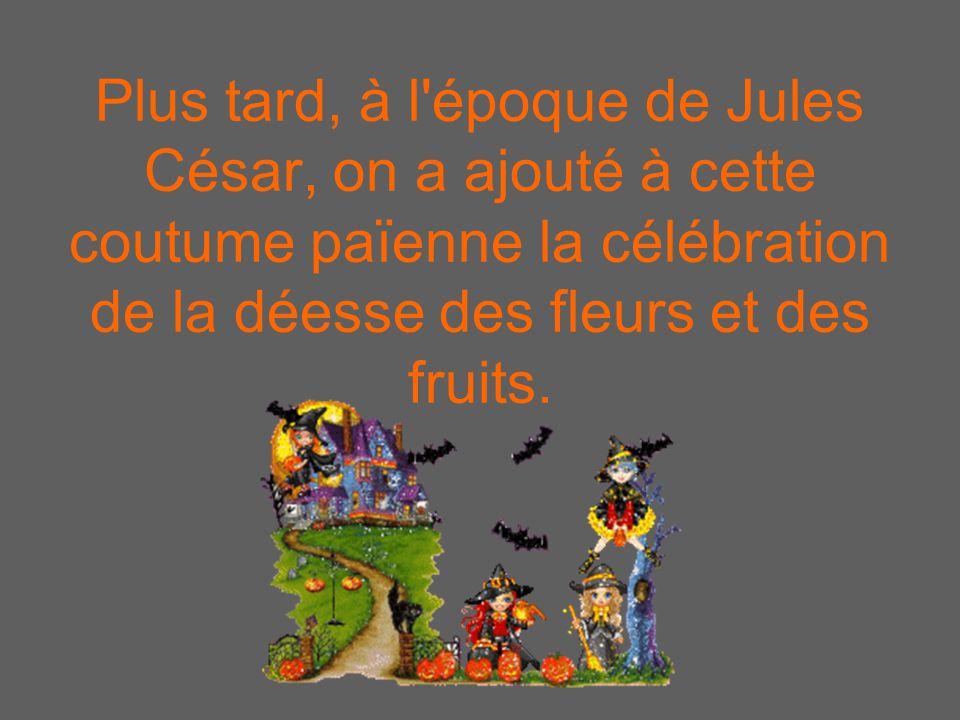 Plus tard, à l époque de Jules César, on a ajouté à cette coutume païenne la célébration de la déesse des fleurs et des fruits.