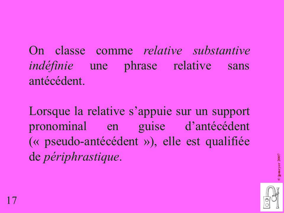 On classe comme relative substantive indéfinie une phrase relative sans antécédent.