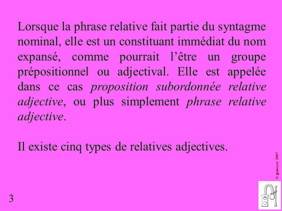 Il existe cinq types de relatives adjectives.