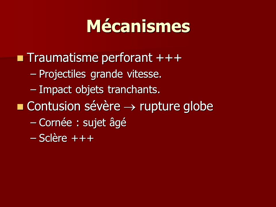 Mécanismes Traumatisme perforant +++ Contusion sévère  rupture globe