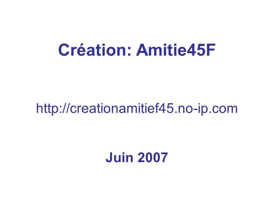 Création: Amitie45F http://creationamitief45.no-ip.com Juin 2007