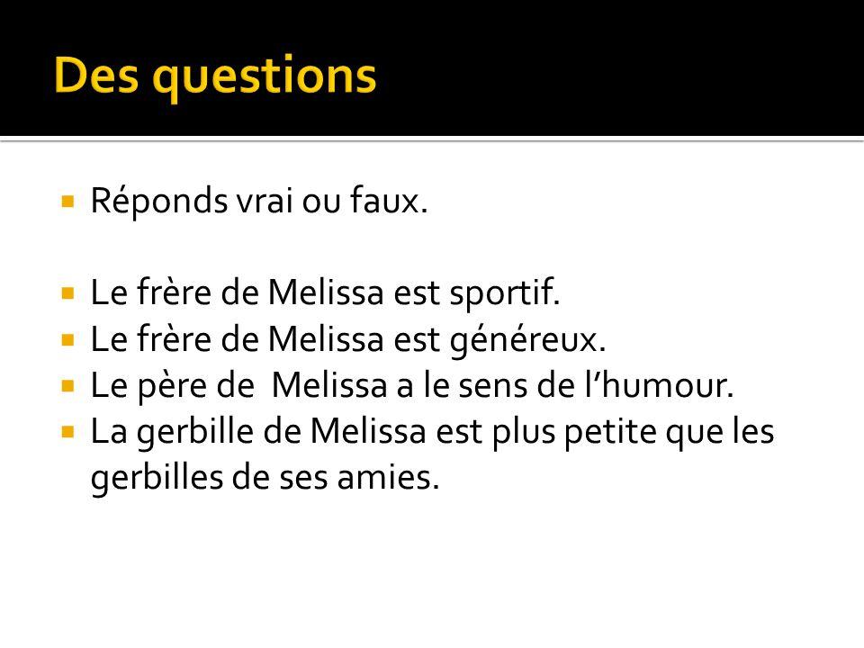 Des questions Réponds vrai ou faux. Le frère de Melissa est sportif.