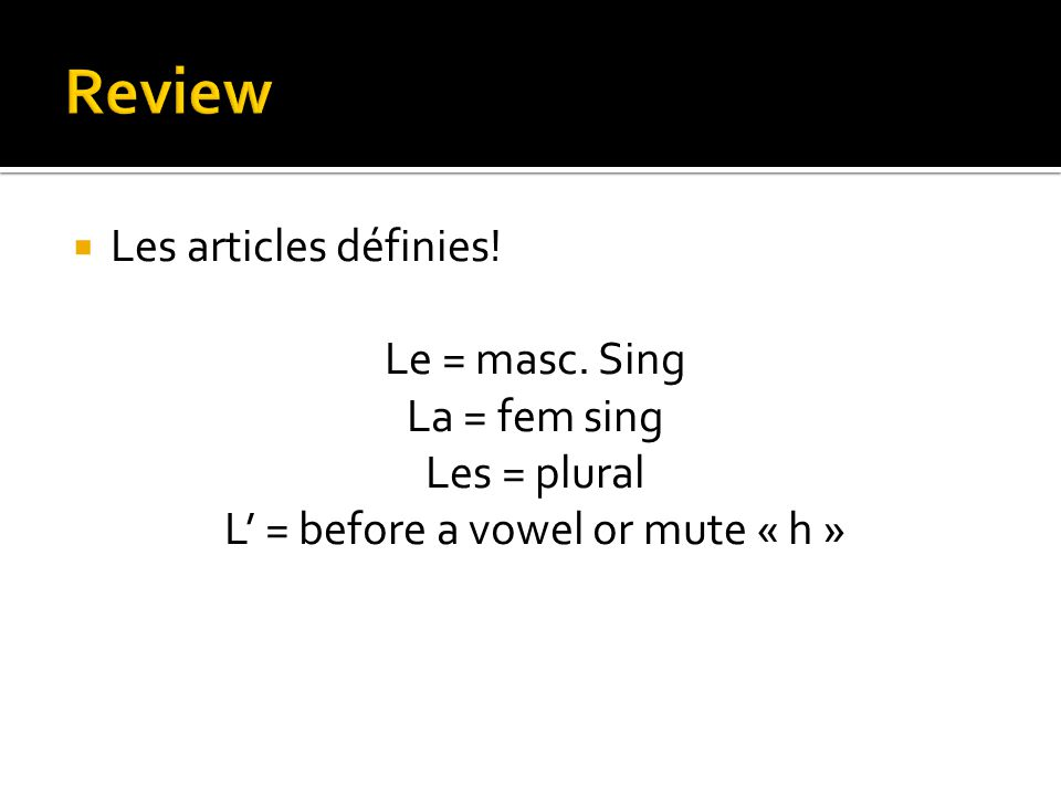 L' = before a vowel or mute « h »