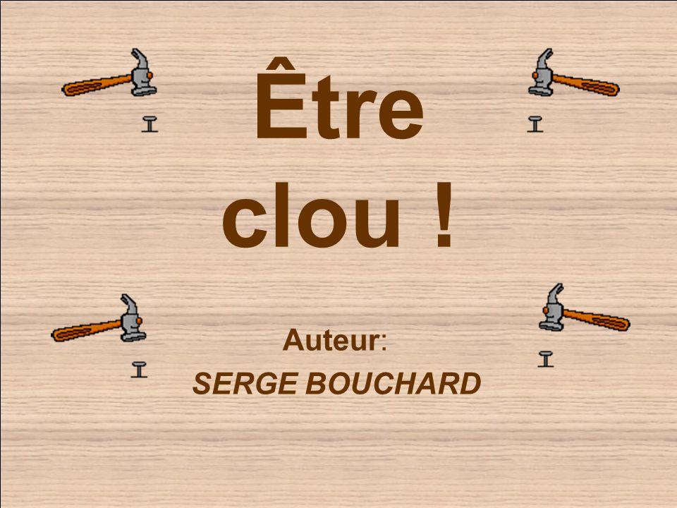 Être clou ! Auteur: SERGE BOUCHARD