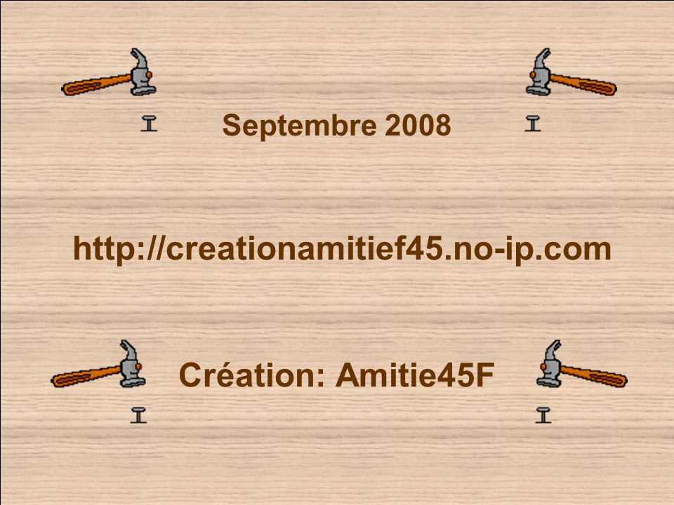 Septembre 2008 http://creationamitief45.no-ip.com Création: Amitie45F