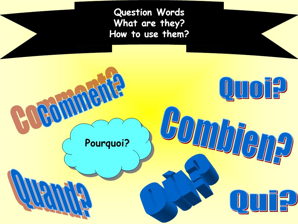 Quoi Comment Combien Où Quand Qui Pourquoi Question Words