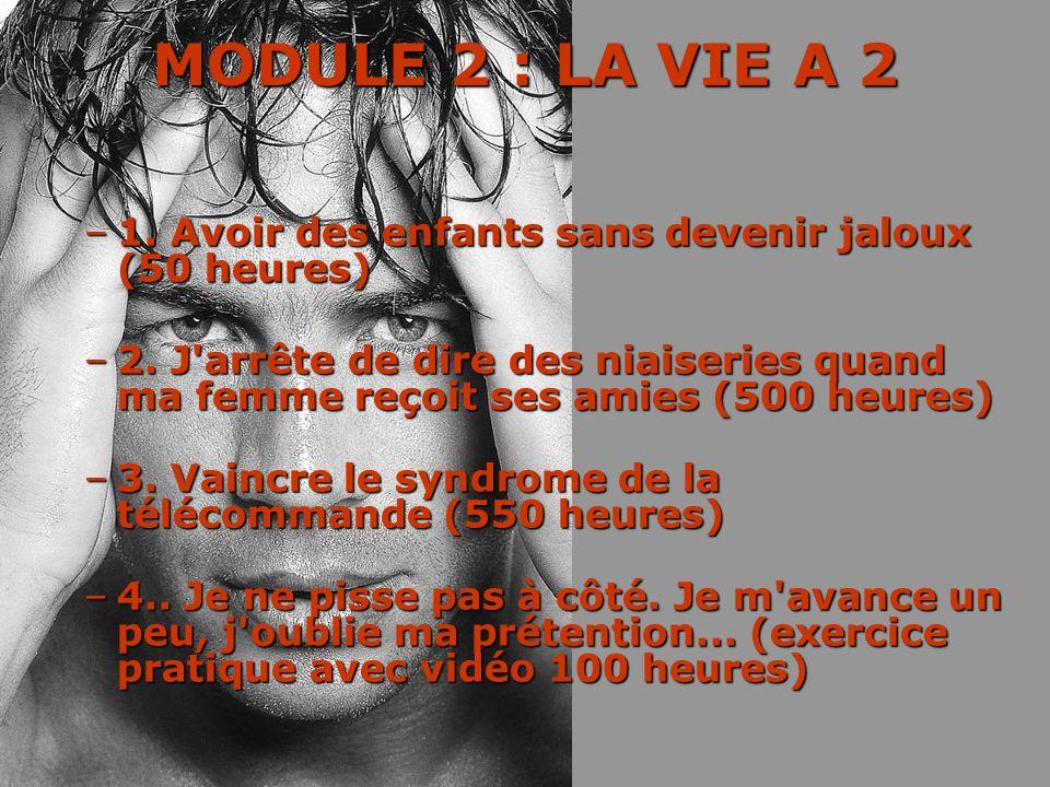 MODULE 2 : LA VIE A 2 1. Avoir des enfants sans devenir jaloux (50 heures)