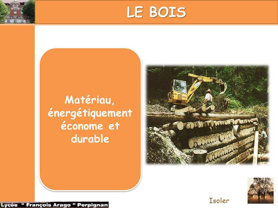 LE BOIS Matériau, énergétiquement économe et durable Isoler