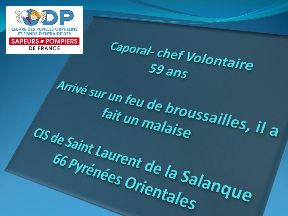 Caporal- chef Volontaire 59 ans Arrivé sur un feu de broussailles, il a fait un malaise CIS de Saint Laurent de la Salanque 66 Pyrénées Orientales