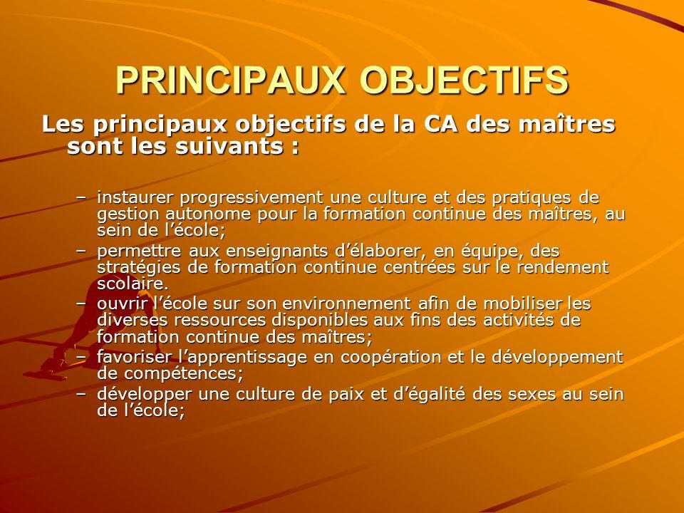 PRINCIPAUX OBJECTIFS Les principaux objectifs de la CA des maîtres sont les suivants :