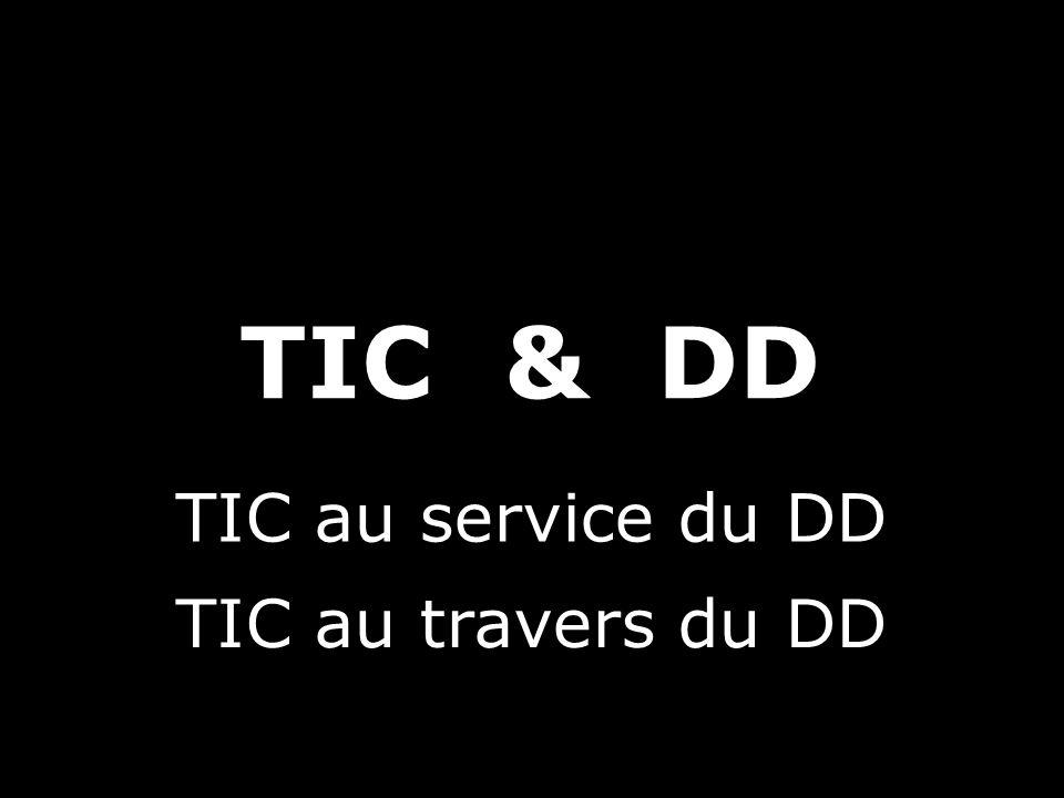 TIC & DD TIC au service du DD TIC au travers du DD