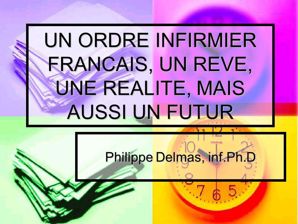 UN ORDRE INFIRMIER FRANCAIS, UN REVE, UNE REALITE, MAIS AUSSI UN FUTUR