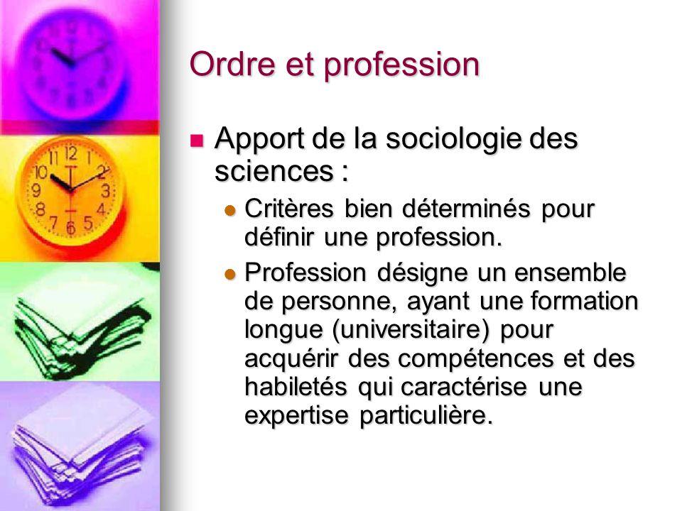 Ordre et profession Apport de la sociologie des sciences :
