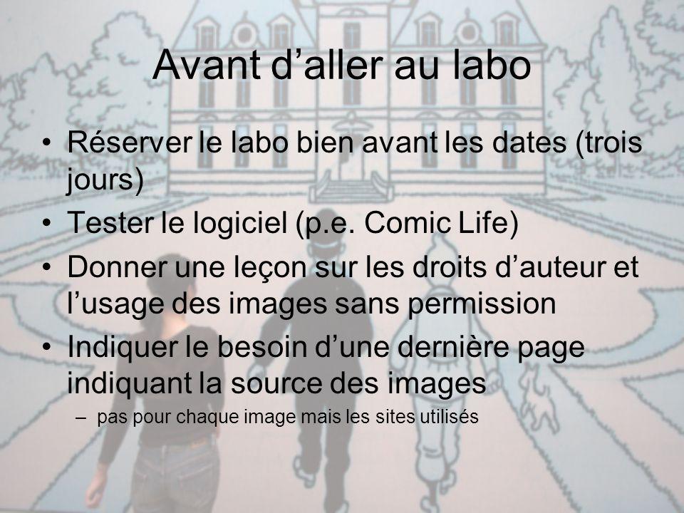 Avant d'aller au labo Réserver le labo bien avant les dates (trois jours) Tester le logiciel (p.e. Comic Life)