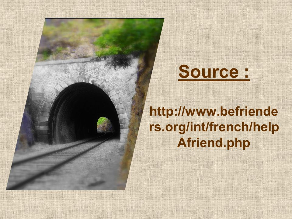 Source : http://www.befrienders.org/int/french/helpAfriend.php