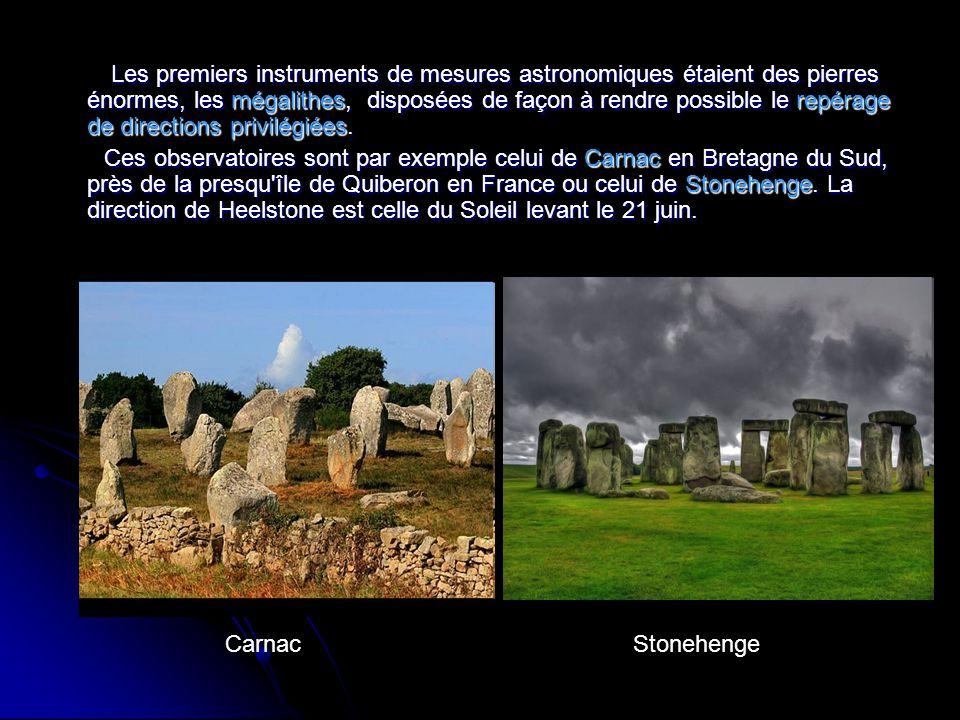 Les premiers instruments de mesures astronomiques étaient des pierres énormes, les mégalithes, disposées de façon à rendre possible le repérage de directions privilégiées.