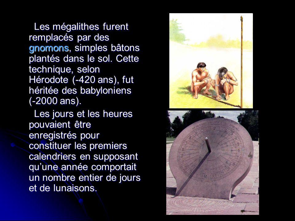 Les mégalithes furent remplacés par des gnomons, simples bâtons plantés dans le sol. Cette technique, selon Hérodote (-420 ans), fut héritée des babyloniens (-2000 ans).