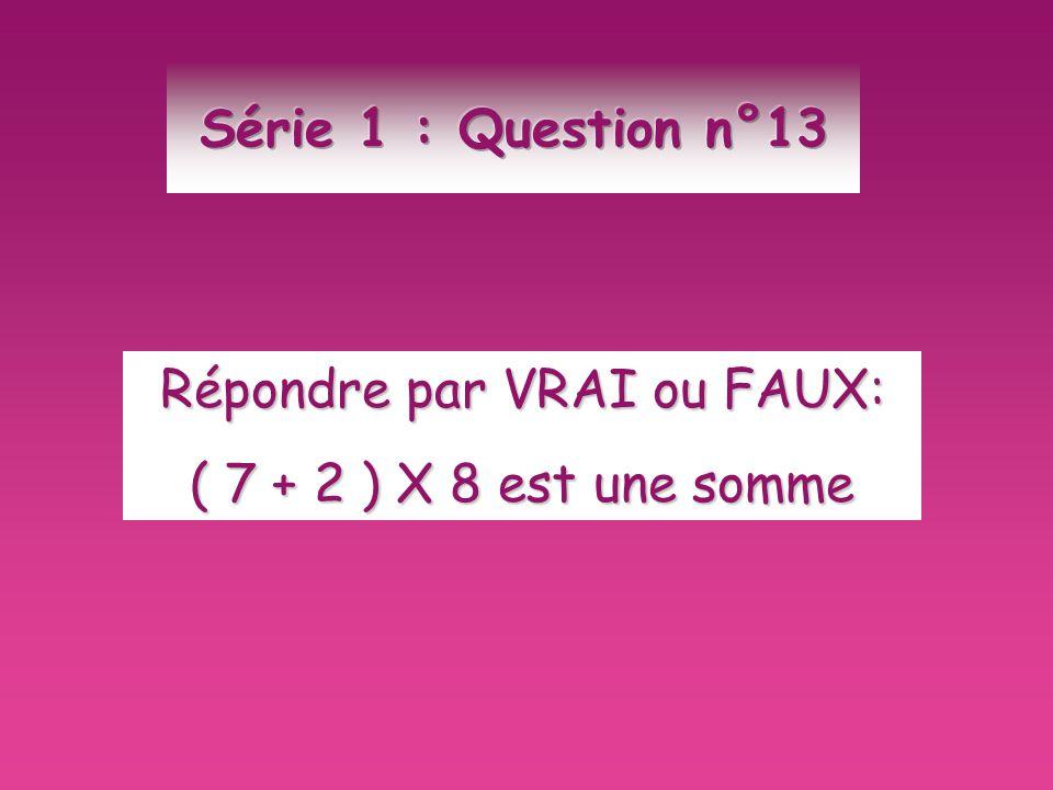 Répondre par VRAI ou FAUX: