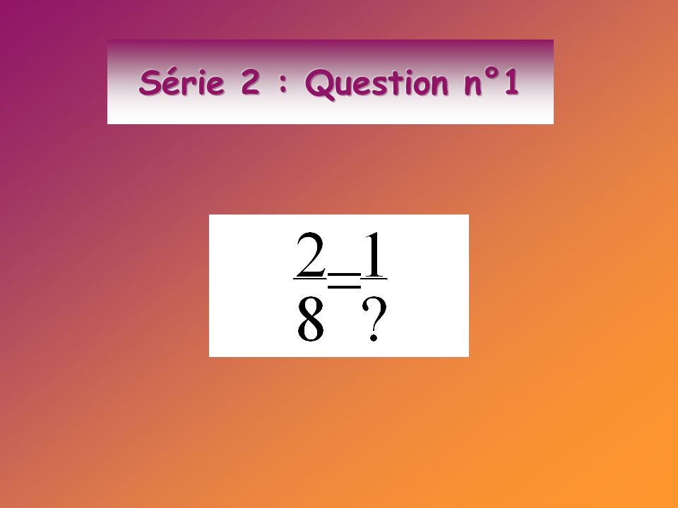 Série 2 : Question n°1
