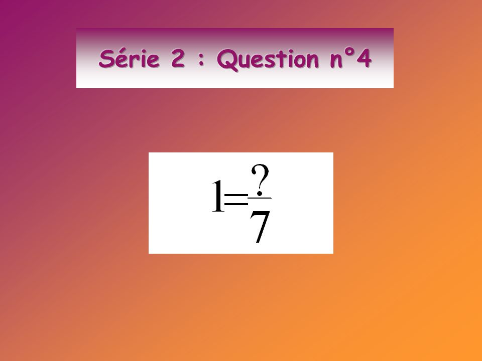 Série 2 : Question n°4