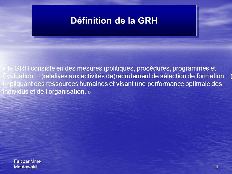 Définition de la GRH « la GRH consiste en des mesures (politiques, procédures, programmes et.