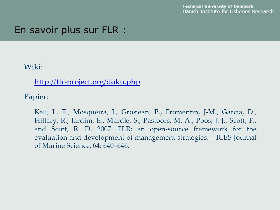 En savoir plus sur FLR : Wiki: http://flr-project.org/doku.php Papier: