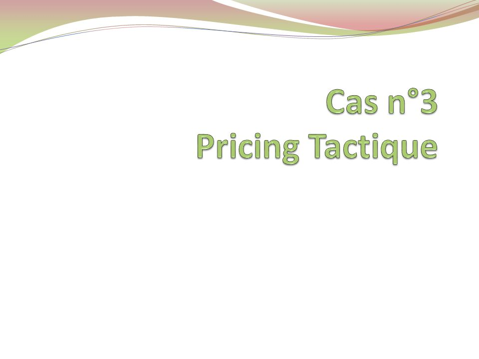 Cas n°3 Pricing Tactique