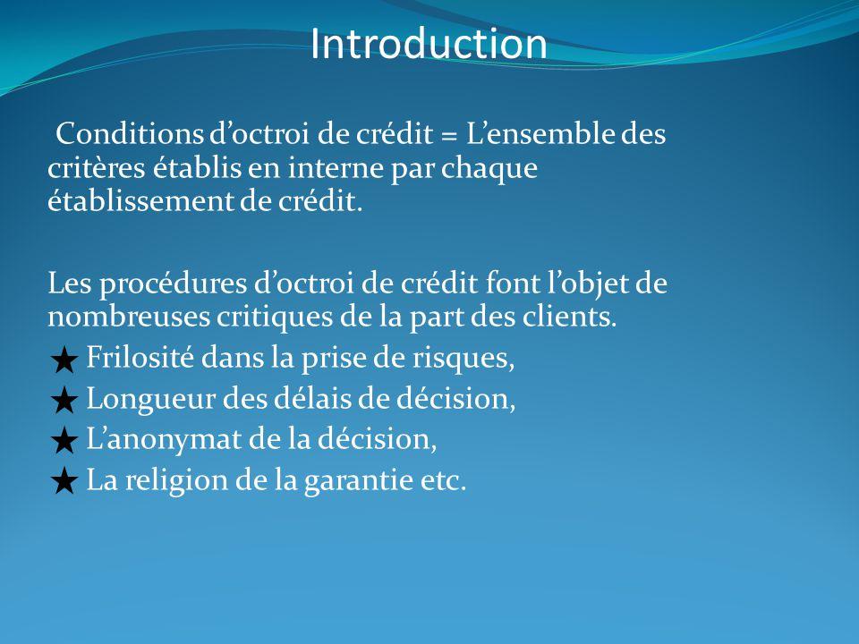 Introduction Conditions d'octroi de crédit = L'ensemble des critères établis en interne par chaque établissement de crédit.