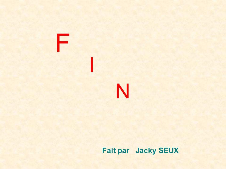 F I N Fait par Jacky SEUX
