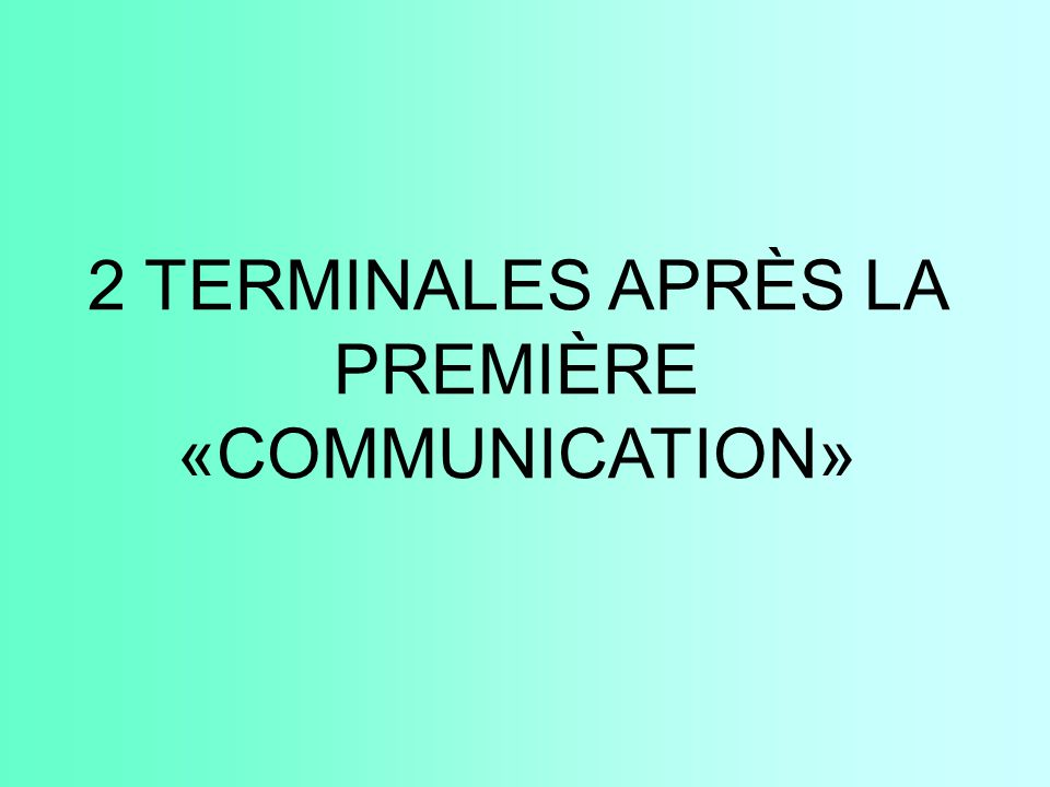 2 TERMINALES APRÈS LA PREMIÈRE «COMMUNICATION»