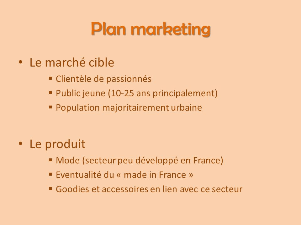 Plan marketing Le marché cible Le produit Clientèle de passionnés