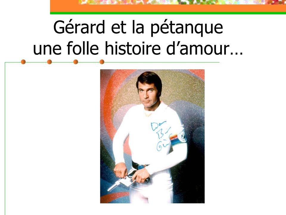 Gérard et la pétanque une folle histoire d'amour…