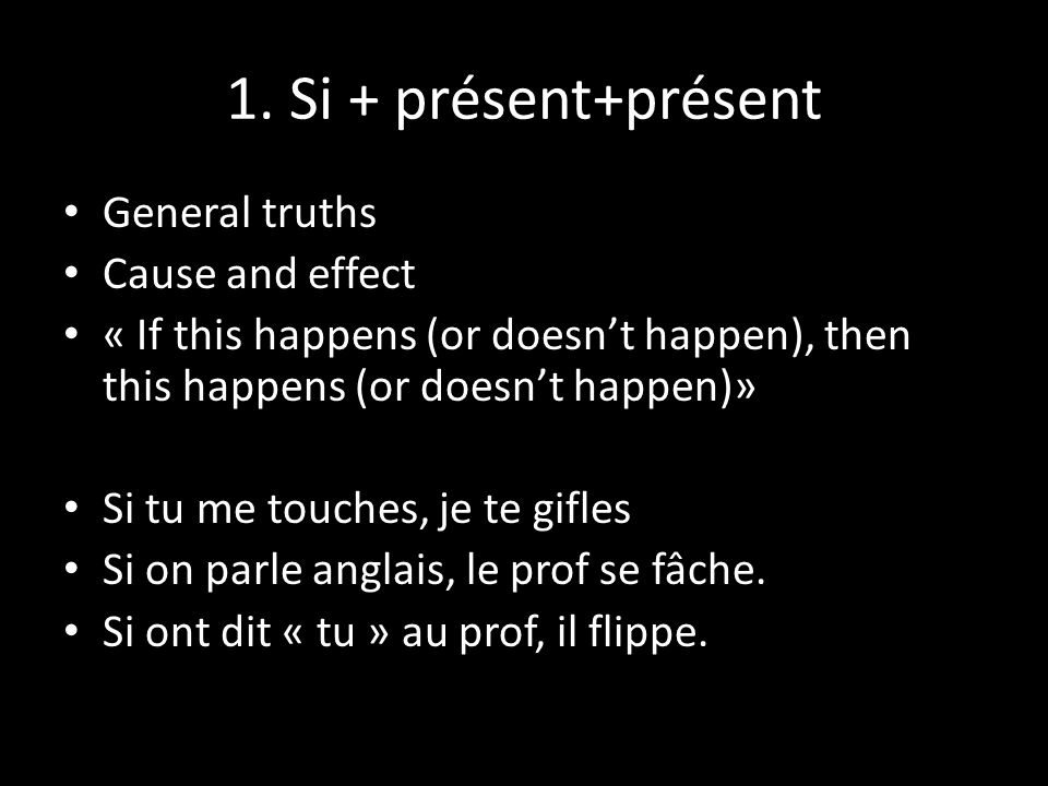 1. Si + présent+présent General truths Cause and effect