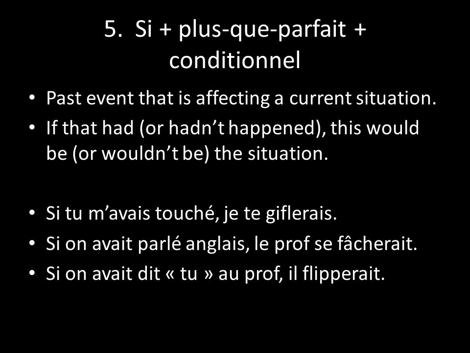 5. Si + plus-que-parfait + conditionnel