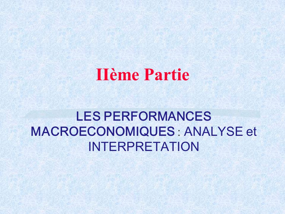 LES PERFORMANCES MACROECONOMIQUES : ANALYSE et INTERPRETATION